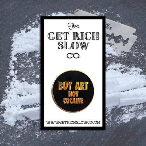 "BUY ART NOT COCAINE 1.25"" POLISHED GOLD PIN"