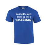 During The Day I Dress Up | Salesman T-shirt-Dad Shirts-Mens T-shirts