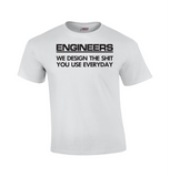 Engineers We Design The Sh*t | Engineering T-shirt-Dad Shirts-Mens T-shirts