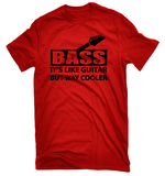 But Way Cooler Bass Guitar T-shirt-Dad Shirts-Mens T-shirts