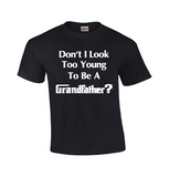 Don't I Look Too Young | Grandfather Shirt-Dad Shirts-Mens T-shirts