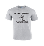 Drywall Finishers Play With Mud | Drywall T-shirt-Dad Shirts-Mens T-shirts