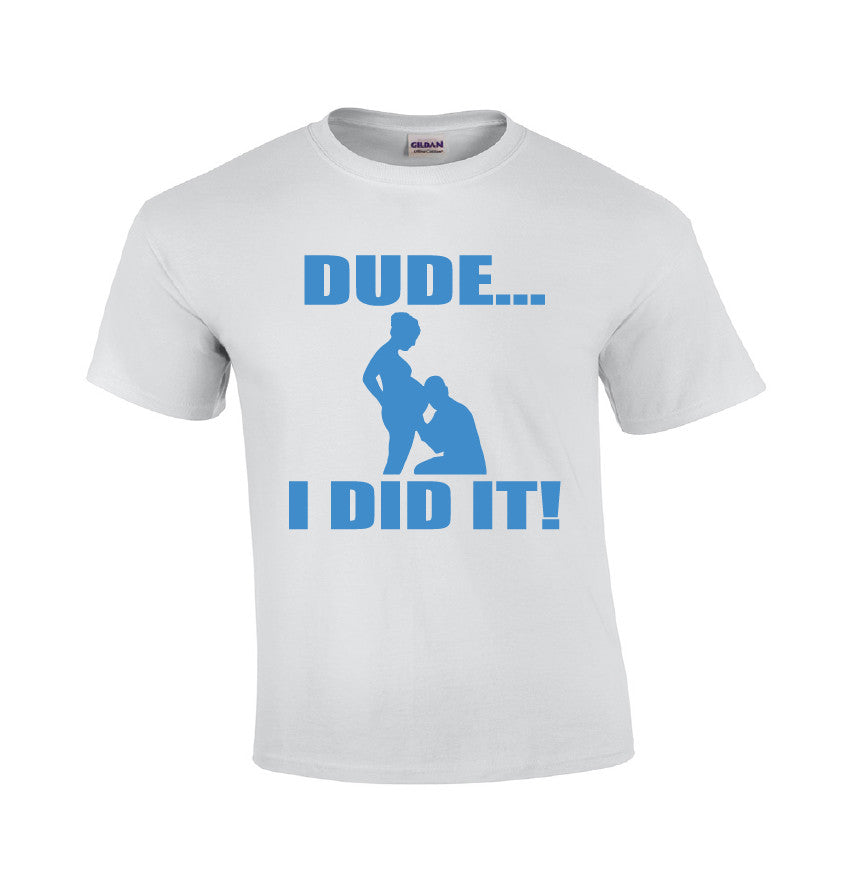 Dude I Did It T-shirt For New Dads-Dad Shirts-Mens T-shirts