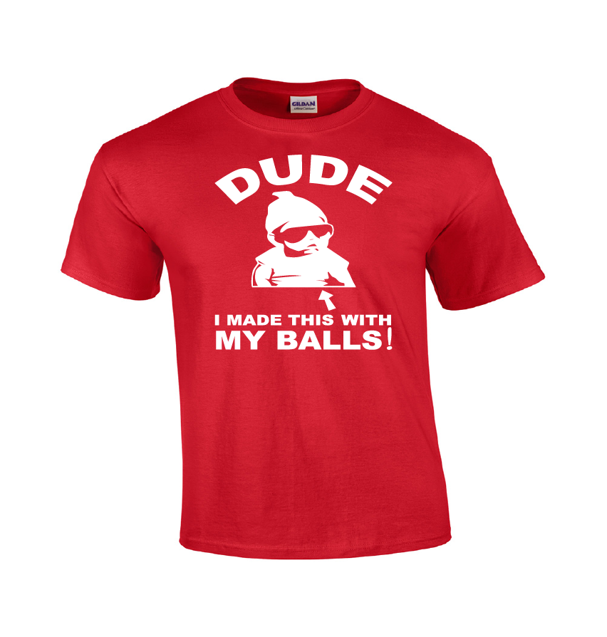 Dude I Made This With My Balls! Funny Dad T-shirt