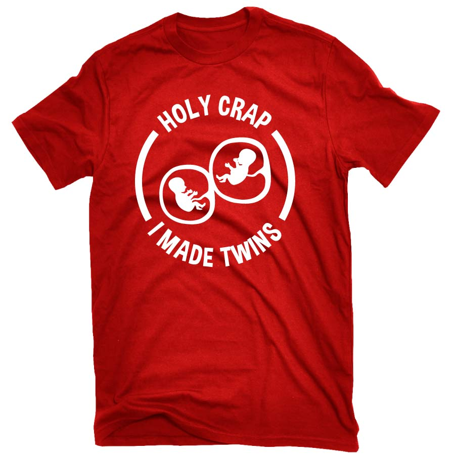 Holy Crap I Made Twins Funny T-shirt