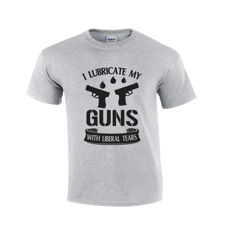 I Lubricate My Guns With Liberal Tears Shirt- Men's T-shirts- T-shirts For Men