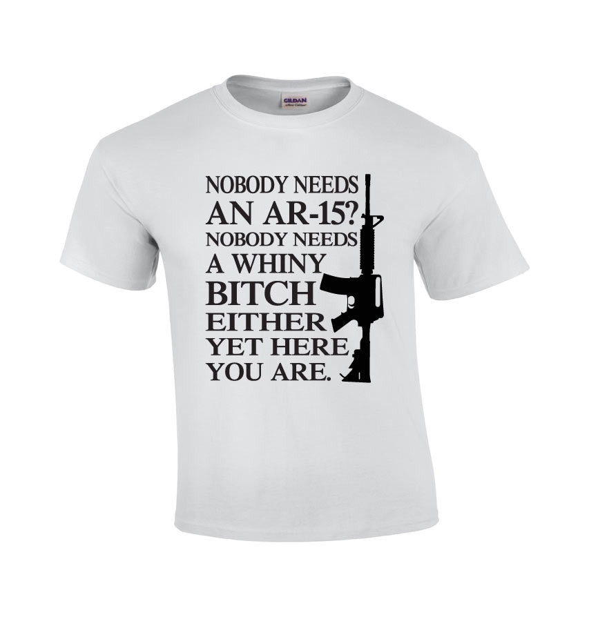 AR-15 Nobody Needs A Whiny Bitch Shirt- Men's T-shirts- T-shirts For Men