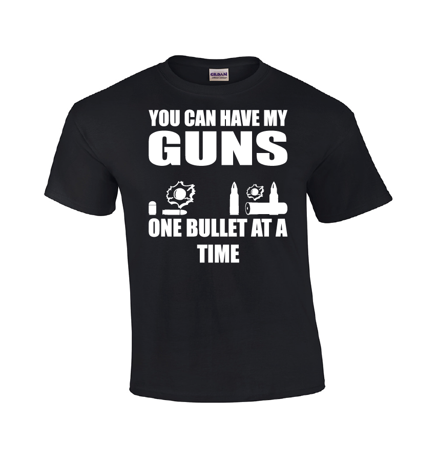 You Can Have My Guns One Bullet At A Time | Gun Shirt