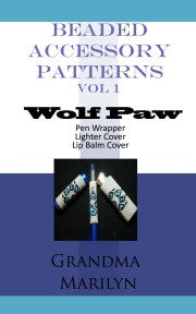 Beaded Accessory Patterns: Wolf Paw Pen Wrap, Lip Balm Cover, & Lighter Cover eBook (Vol 1)