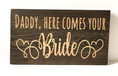 Engraved Daddy here comes your bride sign - Knot and Nest Designs