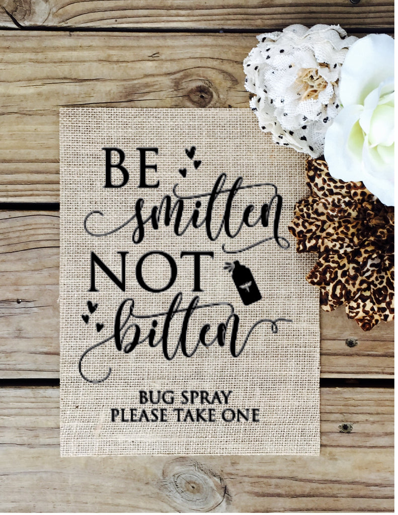 Be Smitten Not Bitten Burlap Sign - Knot and Nest Designs