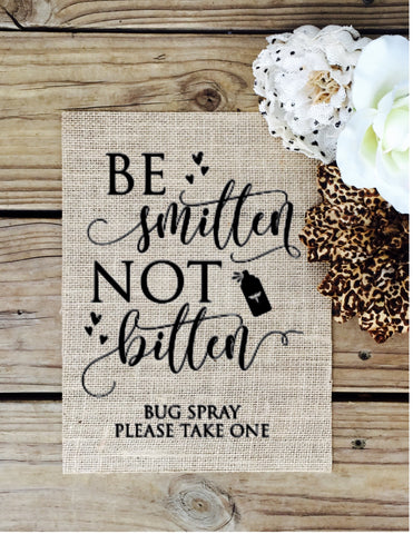 Be Smitten Not Bitten Burlap Sign