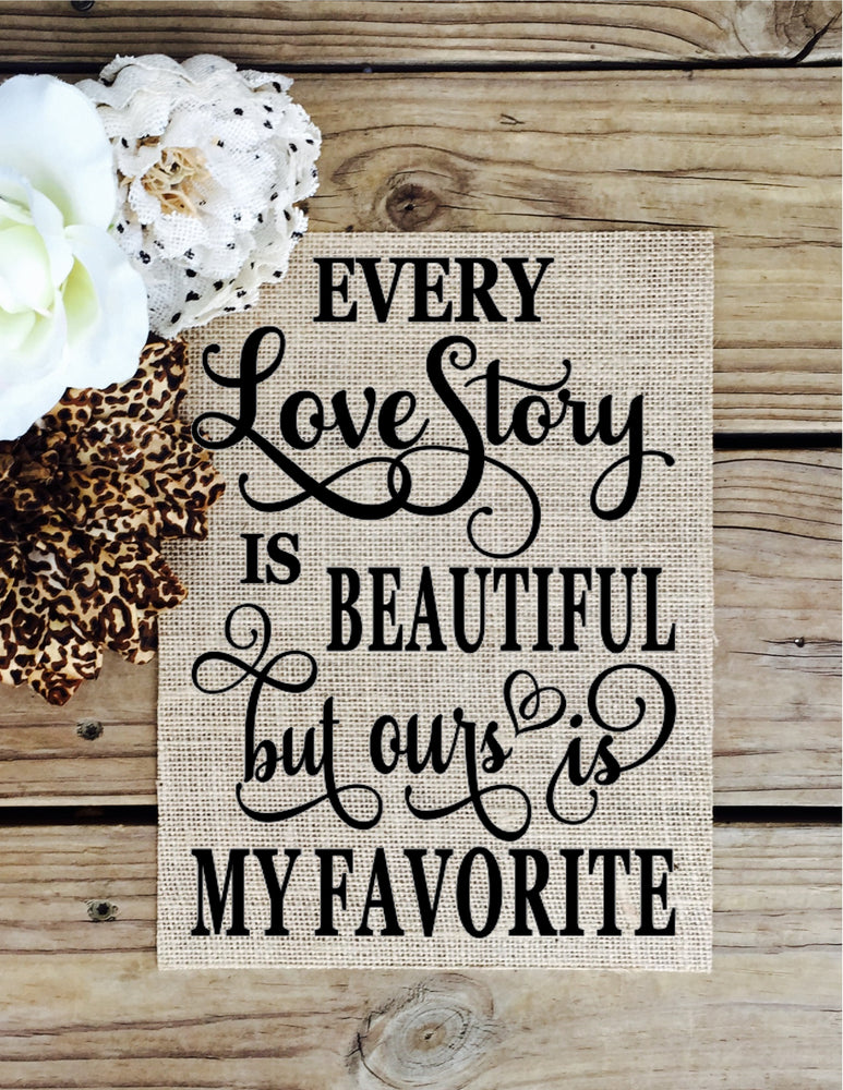 Every Love Story Burlap Sign