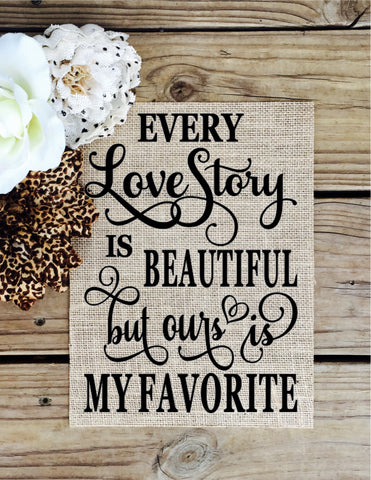 Every Love Story Burlap Sign - Knot and Nest Designs