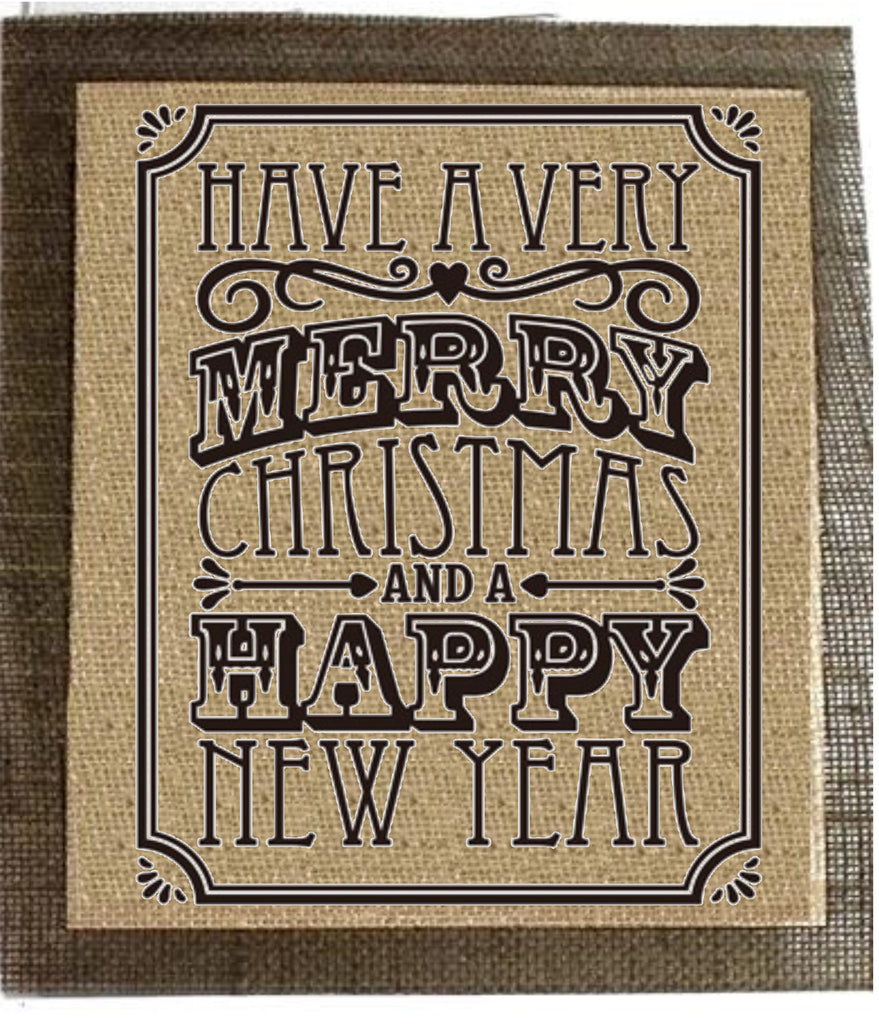 Have a Merry Christmas and a Happy New Year - Burlap Sign - Knot and Nest Designs