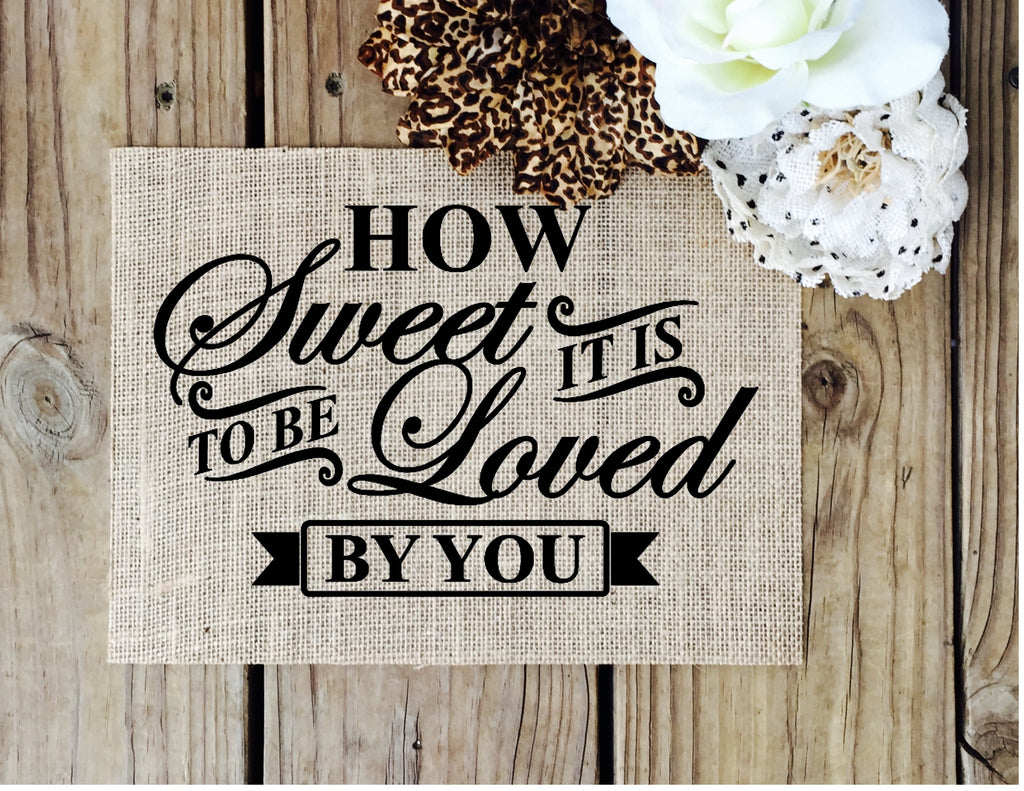 How Sweet it is to be loved by you burlap sign - Knot and Nest Designs