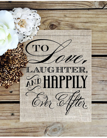 Love Laughter and Happily Ever After - Burlap Sign - Knot and Nest Designs