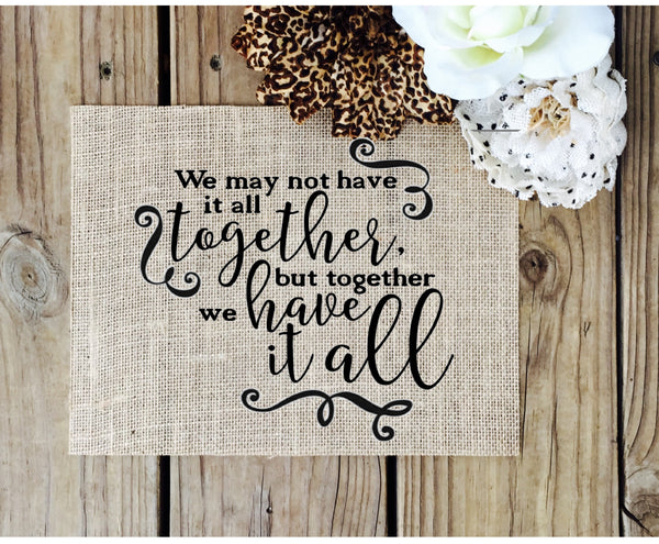 we may not have it together burlap sign   wedding or home