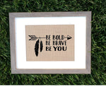 Be Bold, Be Brave Be You Burlap Sign