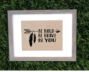 Be Bold, Be Brave Be You Burlap Sign - Knot and Nest Designs