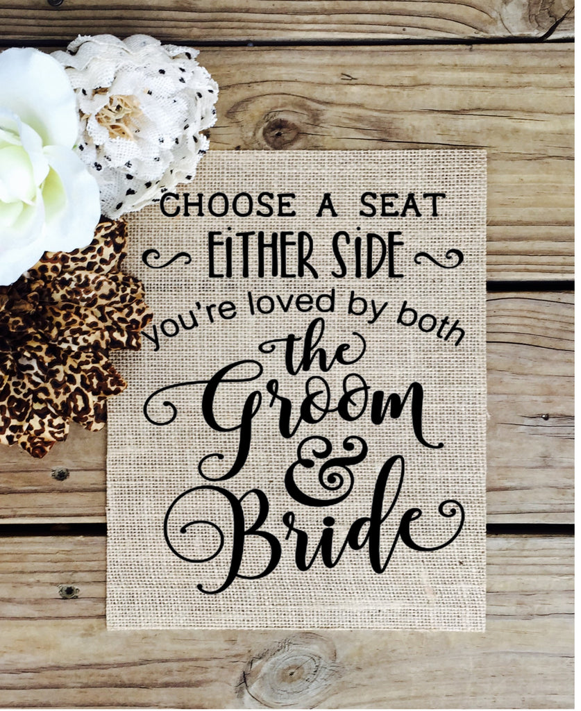Burlap Choose a Seat Not A Side - Wedding Sign - Knot and Nest Designs