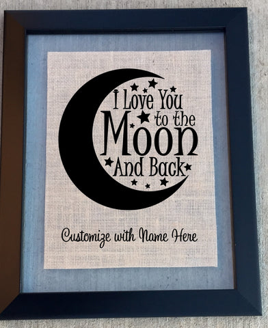 I love you to the Moon and Back - Customized Burlap Sign - Knot and Nest Designs