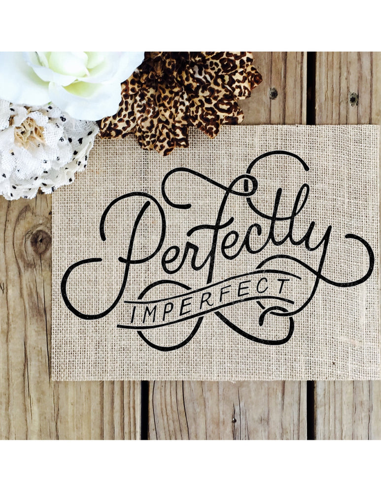 Burlap Sign - Perfectly Imperfect