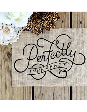 Burlap Sign - Perfectly Imperfect - Knot and Nest Designs