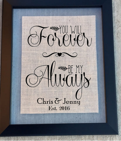 You Will Forever Be My Always - Burlap Sign - Knot and Nest Designs