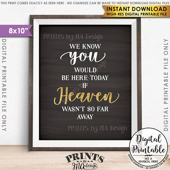 "Heaven Sign, We Know You Would Be Here Today if Heaven Wasn't So Far Away, Gold Tribute, Printable 8x10"" Chalkboard Style Instant Download - PRINTSbyMAdesign"