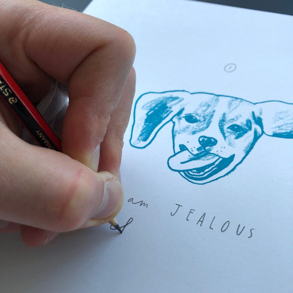 I am jealous of the dog - Hand finished edition