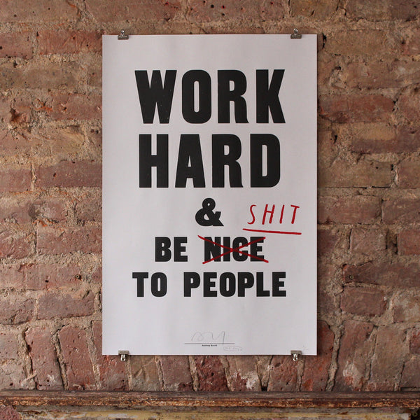 WORK HARD & BE SHIT TO PEOPLE