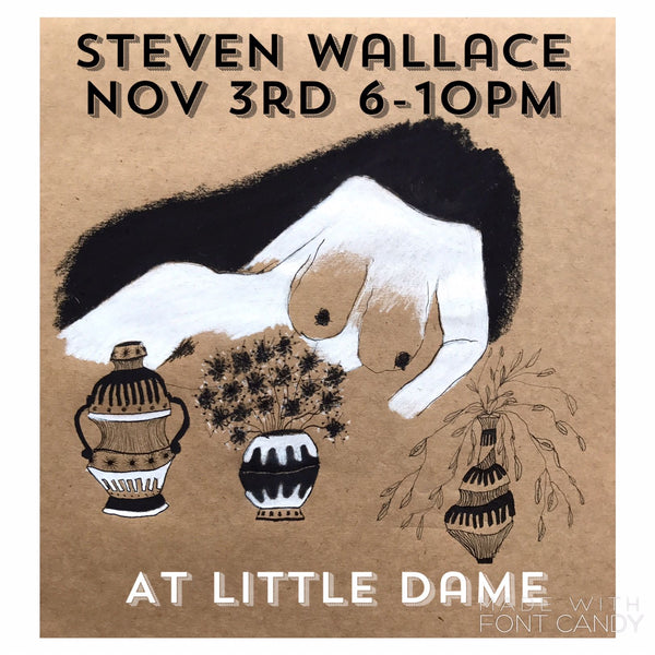 Steven Wallace Pop Up Gallery // November 3, 2017 || PAST EVENT ||