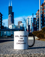 Girl, Please. I'm From Chicago Mug