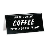 First I Drink Coffee Desk Sign