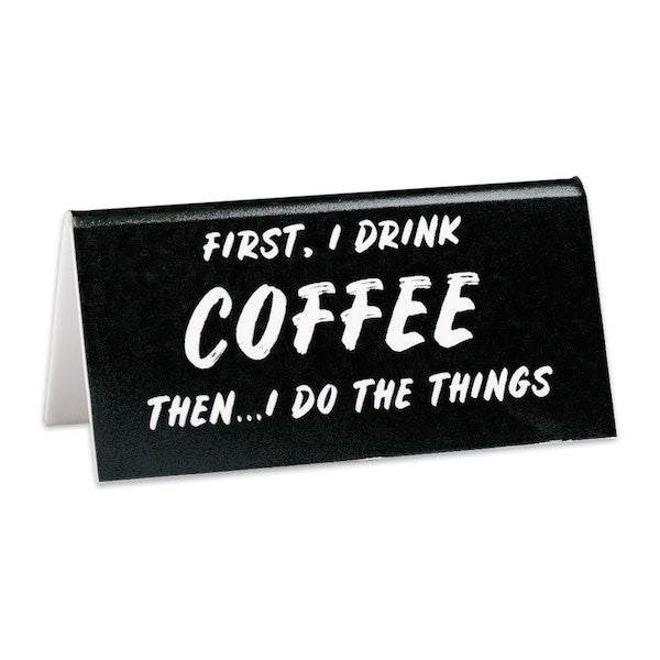 First, I Drink Coffee Desk Sign - Love Peridot