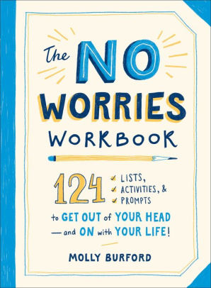 The No Worries Workbook: 124 Lists, Activities, and Prompts to Get Out of Your Head-and On with Your Life!