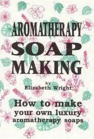 Book- Aromatherapy Soap Making by Elizabeth Wright