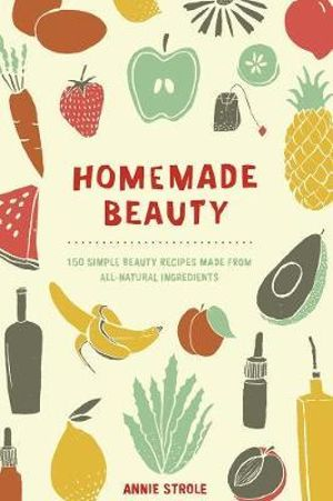 Book- Homemade Beauty by Annie Strole