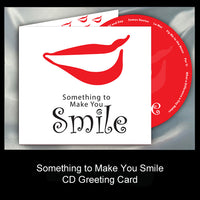 Something to Make You Smile CD Greeting Card