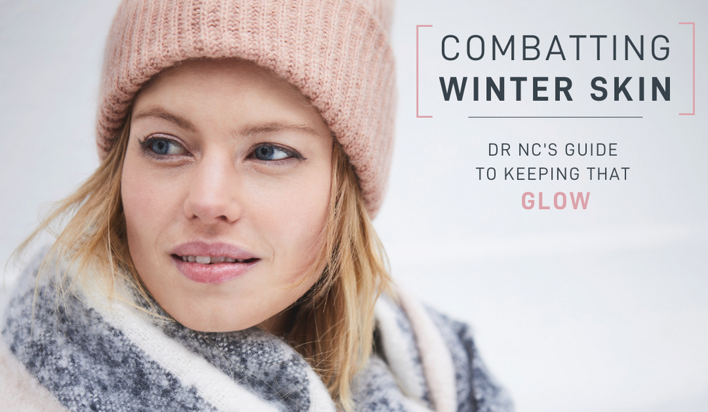 Combatting Winter Skin: Dr NC's Guide to Keeping that Glow