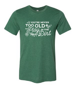 You're Never Too Old... - Short Sleeve Tee