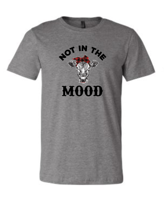 Not in the Mood - Bella Tee