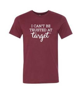 I Can't Be Trusted at Target - Bella Tee