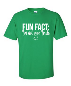 Fun Fact I'm Not Even Irish - Cotton Tee