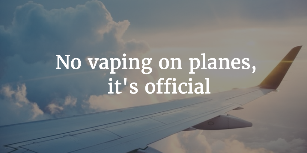 No vaping on planes, it's official