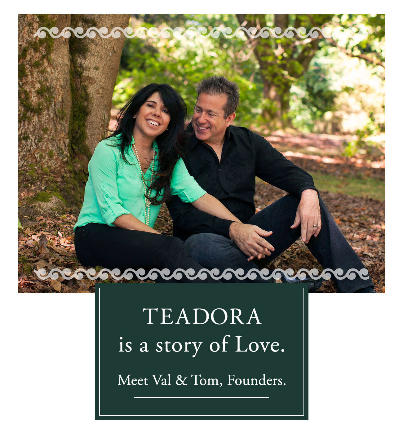 Teadora is a story of Love. Meet Val and Tom, Founders