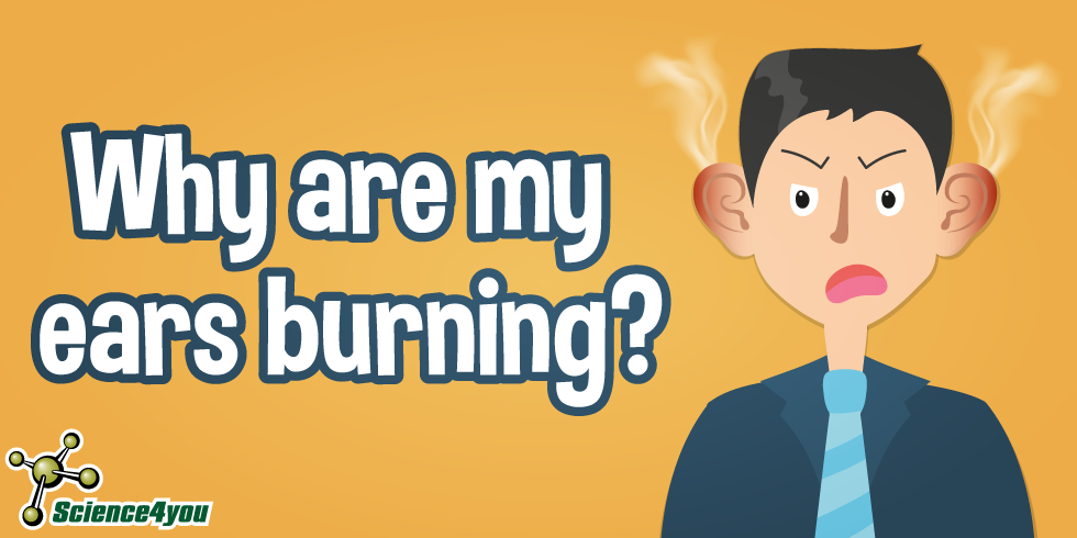 Why are my ears burning?