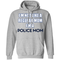 I'm Not Like A Regular Mom I'm A Police Mom Hoodie Sweatshirts Sport Grey S