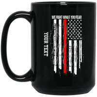 Personalized We Fight What You Fear Mug Drinkware Black One Size
